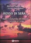 Libro Rosso di sera... Guida ai modi di dire, alle credenze e ai proverbi sul tempo Rino Cutuli Marcello Poggi