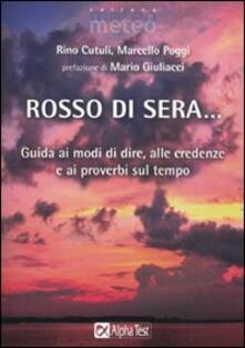 Rosso di sera... Guida ai modi di dire, alle credenze e ai proverbi sul tempo - Rino Cutuli,Marcello Poggi - copertina