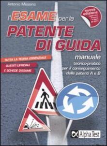 Radiospeed.it L' esame per la patente di guida. Manuale teorico-pratico per le patenti A e B Image