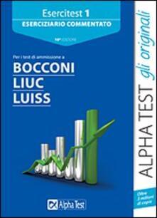 Voluntariadobaleares2014.es Esercitest. Vol. 1: Eserciziario commentato per i test di ammissione a Bocconi, Liuc, Luiss. Image