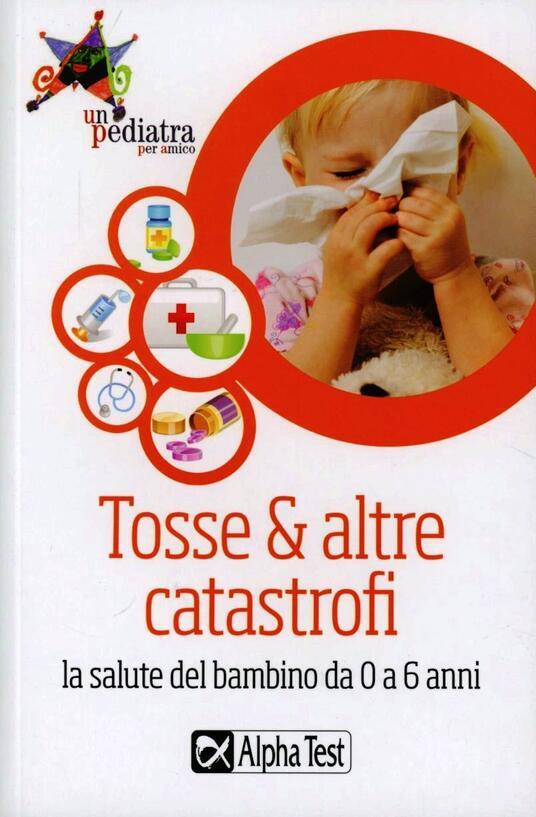 Tosse & altre catastrofi. La salute del bambino da 0 a 6 anni - copertina