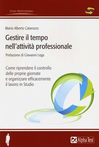 Libro Gestire il tempo nell'attività professionale Mario A. Catarozzo