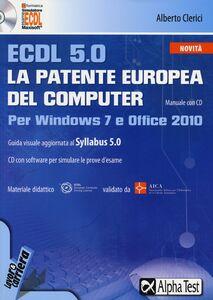 Foto Cover di ECDL 5.0. La patente europea del computer. Per Windows 7 e Office 2010. Con CD-ROM, Libro di Alberto Clerici, edito da Alpha Test
