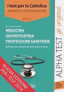 I test per la Cattolica. Medicina, odontoiatria, professioni sanitarie. Manuale di preparazione.pdf