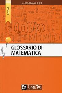 Foto Cover di Glossario di matematica, Libro di Daniele Gouthier, edito da Alpha Test