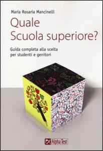 Libro Quale scuola superiore? Guida completa alla scelta per studenti e genitori M. Rosaria Mancinelli