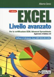 Foto Cover di Excel livello avanzato per la certificazione ECDL advanced spreadsheet. Aggiornato al Syllabus 2.0, Libro di Alberto Clerici, edito da Alpha Test