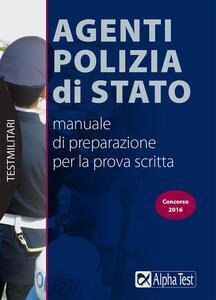 Agenti Polizia di Stato. Manuale di preparazione per la prova scritta