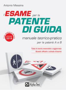 L' esame per la patente di guida. Manuale teorico-pratico per le patenti A e B - Antonio Messina - copertina