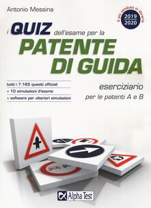 I quiz dell'esame per la patente di guida. Eserciziario per le patenti A e B. Con software di simulazione - Antonio Messina - copertina