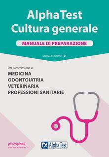 Listadelpopolo.it Alpha Test. Cultura generale. Manuale di preparazione. Per l'ammissione a Medicina, Odontoiatria, Veterinaria, Professioni sanitarie Image