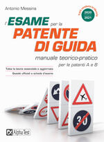 L' esame per la patente di guida. Manuale teorico-pratico per le patenti A e B