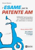 L' esame per la patente AM Manuale teorico-pratico per il nuovo patentino per ciclomotori e microcar. Nuova ediz. Con software di simulazione