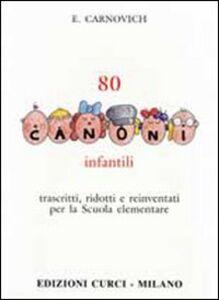 Libro 80 canoni infantili. Trascritti, ridotti e reinventati per la scuola elementare Egidio Carnovich
