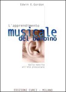 Foto Cover di L' apprendimento musicale del bambino dalla nascita all'età prescolare, Libro di Edwin E. Gordon, edito da Curci