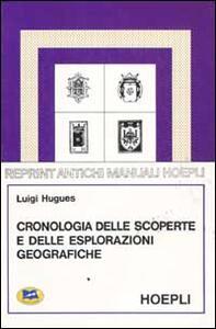 Libro Cronologia delle scoperte e delle esplorazioni geografiche dall'anno 1492 a tutto il secolo XIX Luigi Hugues