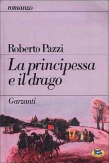 La principessa e il drago - Roberto Pazzi - copertina