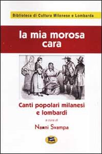 Libro La mia morosa cara. Canti popolari milanesi e lombardi [1980]