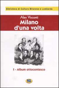 Foto Cover di Milano d'una volta. Vol. 1: Album ottocentesco [1944]., Libro di Alex Visconti, edito da Lampi di Stampa
