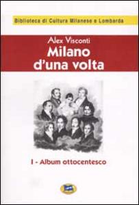 Libro Milano d'una volta. Vol. 1: Album ottocentesco [1944]. Alex Visconti