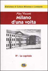 Libro Milano d'una volta. Vol. 4: La capitale [1945]. Alex Visconti