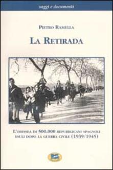 La retirada. Lodissea di 500.000 repubblicani spagnoli esuli dopo la guerra civile (1939-1945).pdf