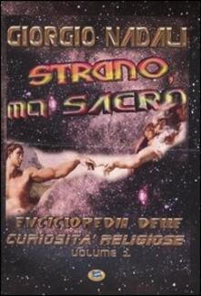 Strano ma sacro. Enciclopedia delle curiosità religiose. Vol. 1 - Giorgio Nadali - copertina