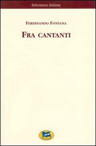 Libro Fra cantanti Ferdinando Fontana