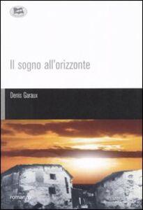 Libro Il sogno all'orizzonte Denis Garaux