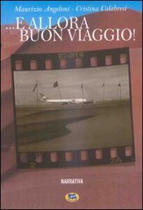 Foto Cover di E allora buon viaggio!, Libro di Maurizio Angeloni,Cristina Calabresi, edito da Lampi di Stampa
