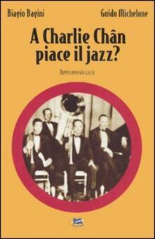 A Charlie Chan piace il jazz? - Biagio Bagini,Guido Michelone - copertina