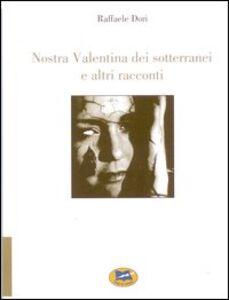 Libro Nostra Valentina dei sotterranei e altri racconti Raffaele Dori