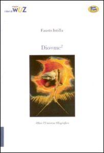Libro Dio=mc2. Oltre l'Universo olografico Fausto Intilla