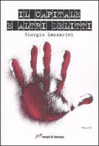 Foto Cover di Il capitale e altri delitti, Libro di Giorgio Lazzarini, edito da Lampi di Stampa