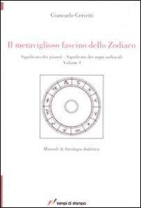 Il meraviglioso fascino dello zodiaco. Significato dei pianeti. Significato dei segni zodiacali. Vol. 1