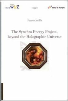 The synchro energy project, beyond the holographic universe - Fausto Intilla - copertina
