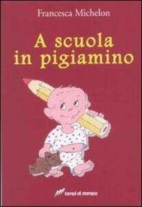A scuola in pigiamino - Francesca Michelon - copertina