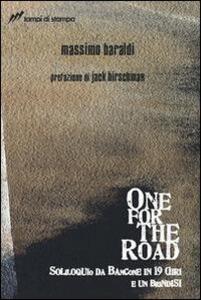 One for the road. Soliloquio da bancone in 19 giri e un brindisi - Massimo Baraldi - copertina