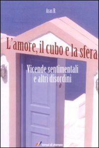 Foto Cover di L' amore, il cubo e la sfera, Libro di B. Aras, edito da Lampi di Stampa