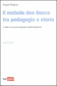 Libro Il metodo Don Bosco tra pedagogia e storia Angelo Ragusa