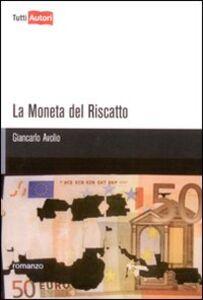 Foto Cover di La moneta del riscatto, Libro di Giancarlo Avolio, edito da Lampi di Stampa