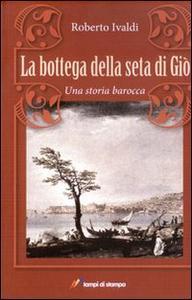Libro La bottega della seta di Giò Roberto Ivaldi