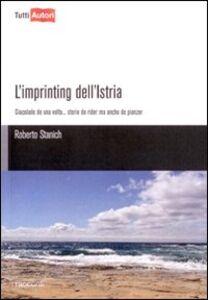 Libro L' imprinting dell'Istria Roberto Stanich