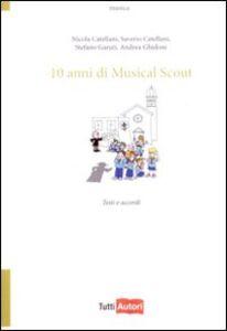 Foto Cover di Dieci anni di musical scout, Libro di Saverio Catellani,Stefano Garuti, edito da Lampi di Stampa