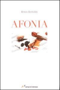 Foto Cover di Afonia, Libro di Renzo Bertoldo, edito da Lampi di Stampa