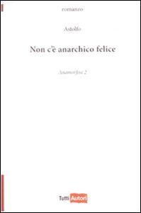 Libro Non c'è anarchico felice. Anamorfosi. Vol. 2 Astolfo