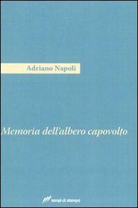Foto Cover di Memoria dell'albero capovolto, Libro di Adriano Napoli, edito da Lampi di Stampa