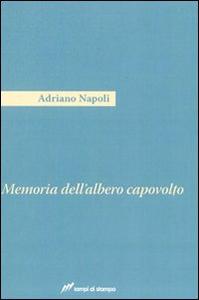 Libro Memoria dell'albero capovolto Adriano Napoli