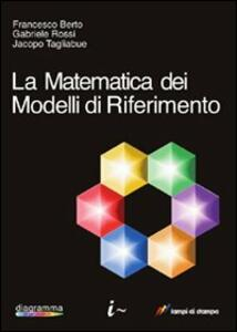 La matematica dei modelli di riferimento - Francesco Berto,Gabriele Rossi,Jacopo Tagliabue - copertina