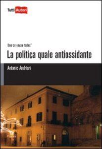 Libro La politica quale antiossidante Antonio Andriani